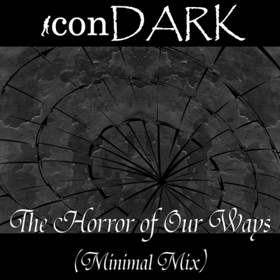 The Horror of Our Ways (Minimal Mix)