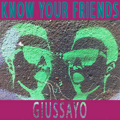 Giussayo ft Know Your Friends by G.I.U.S.