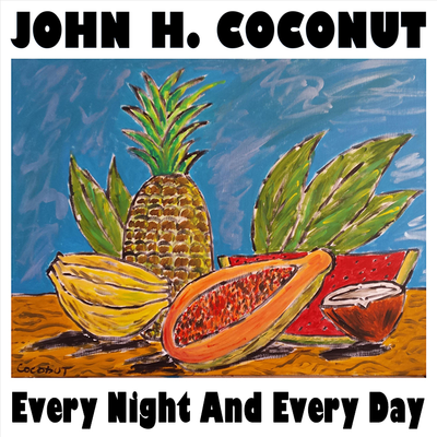 Every Night And Every Day by John Humphrey Coconut