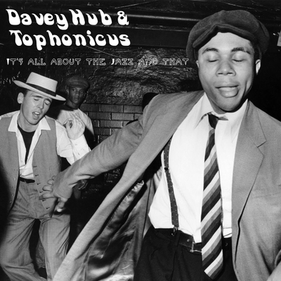 DaveyHub & Tophonicus - It's all about the Jazz and that