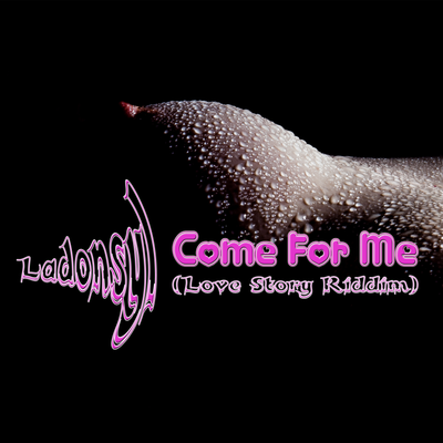 Come For Me (Love-Story Riddim)