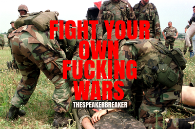 FIGHT YOUR OWN FUCKING WARS