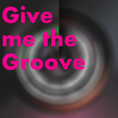 Give me the Groove