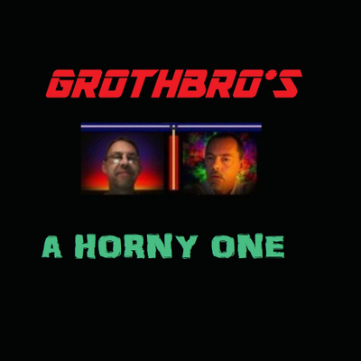 Grothbros - A Horny One
