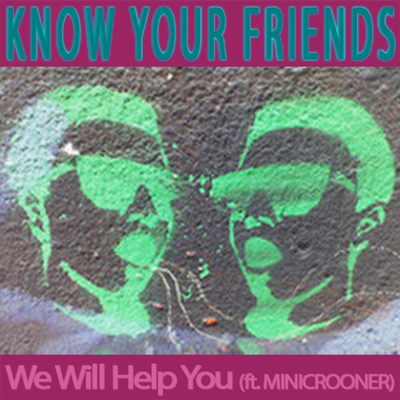 We Will Help You (ft. MINICROONER) by Know Your Friends
