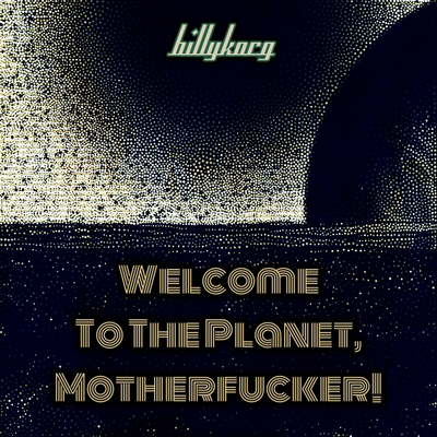 Welcome to the Planet, Motherfucker!
