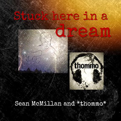 Stuck here in a dream (feat. Sean McMillan)