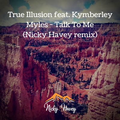 True Illusion feat Kymberley Myles - Talk To Me (Nicky Havey remix)