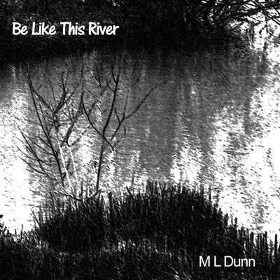 Be Like This River