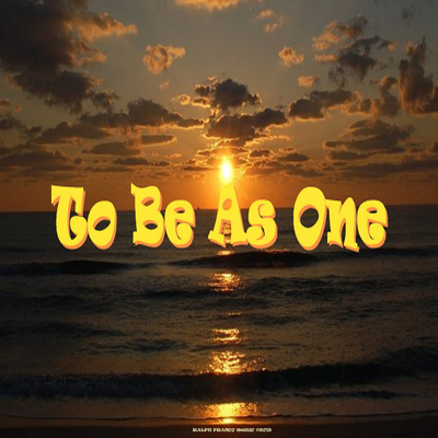 To Be As One