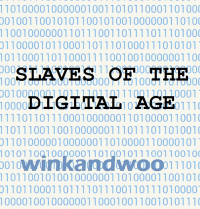 Slaves Of The Digital Age