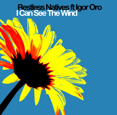 Restless Natives ft Igor Oro - I Can See The Wind