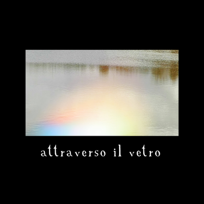 Attraverso il vetro - Through the Glass