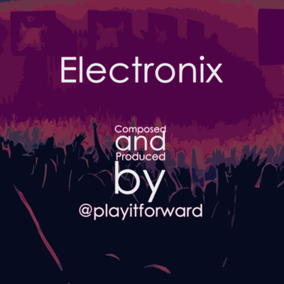 Electronix - Original Electronic Track by @playitforward