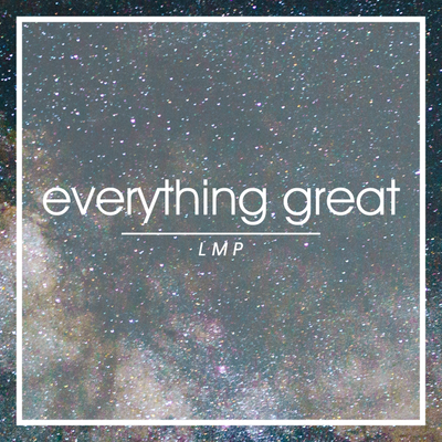 LMP - Everything Great