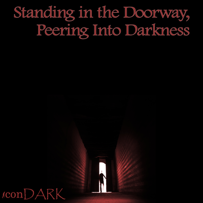 Standing in the Doorway, Peering into Darkness