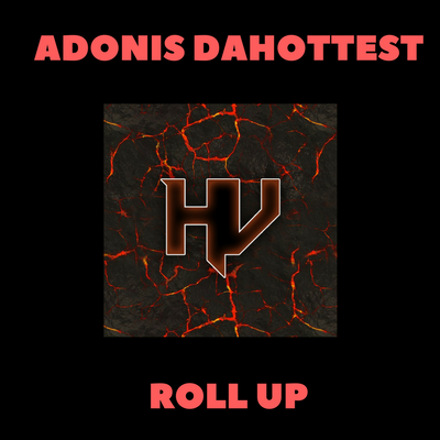 Heaterville - Roll Up feat Adonis DaHottest