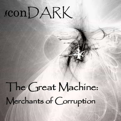 The Great Machine:  Merchants of Corruption