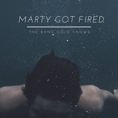 Marty Got Fired -- The Band Oslo Snowe