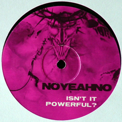Noyeahno : Isn't it Powerful
