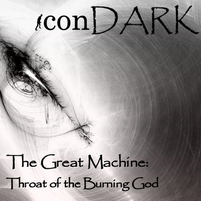 The Great Machine:  Throat of the Burning God