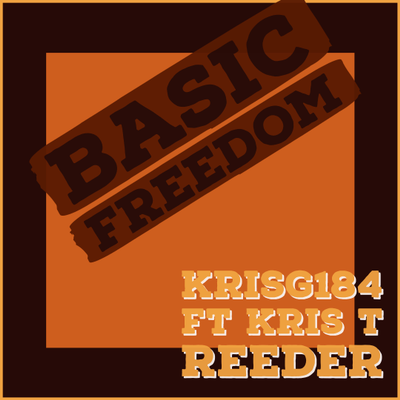 Basic Freedom - KRISG184 - Ft. Kris T Reeder