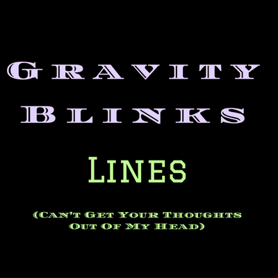 Lines (Can't Get Your Thoughts Out Of My Head) - Gravity Blinks