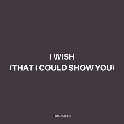 I Wish (That I Could Show You)