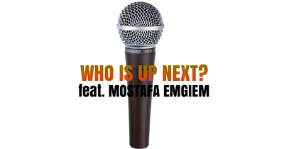 WHO IS UP NEXT? feat. THE WAY IT IS & MOSTAFA EMGIEM