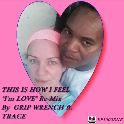 This Is How I Feel (I'm In Love) by Grip Wrench  Remix(feat. Trace aka Ms Trace) - (Single)