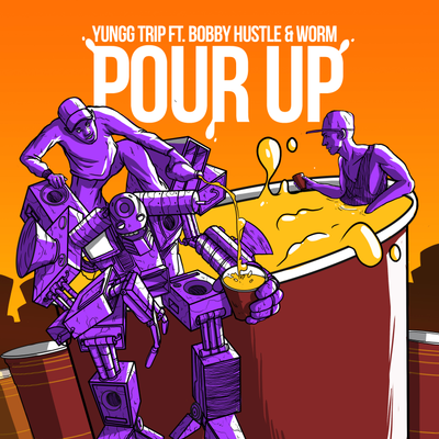 Yungg Trip - Pour Up ft. Bobby Hustle & Worm