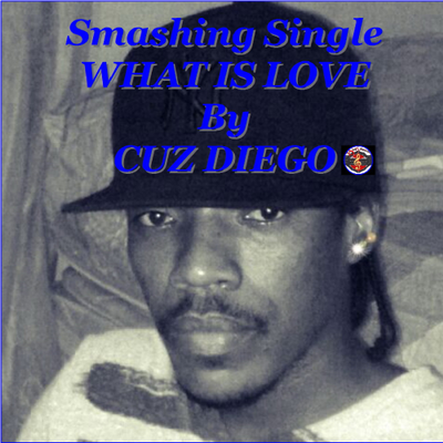 What Is Love by Cuz Diego (Single)