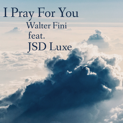 I Pray For You - Feat. JSD Luxe (Blue Sky REMIX 2018)
