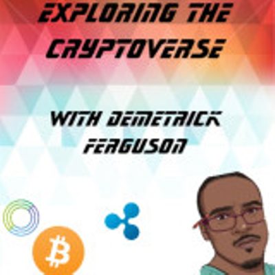 Episode 8 - Exploring the Cryptoverse with guest Demetrick Ferguson