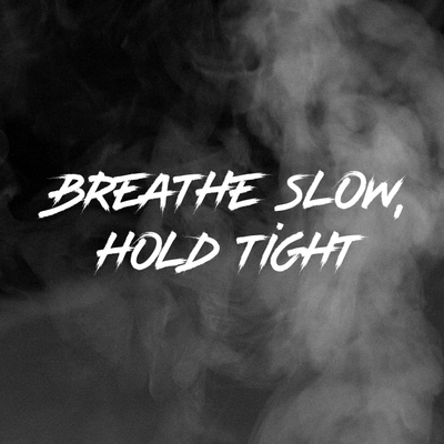 Breathe Slow, Hold Tight