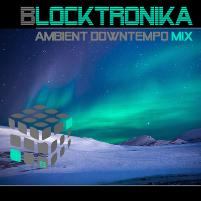 Blocktronika Ambient Downtempo Mix