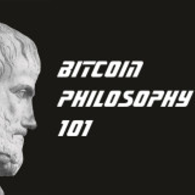 Episode 5 - Bitcoin Philosophy 101