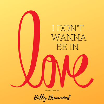 I Don't Wanna Be in Love (ft. Holly Drummond)