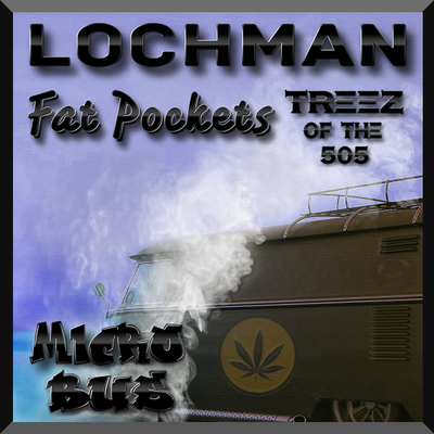 Lochman, Fat Pockets & Treez of the 505 - Micro Bus