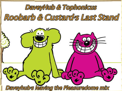 Roobarb & Custard's Last Stand (DaveyHub's leaving the Pleasuredome Mix)