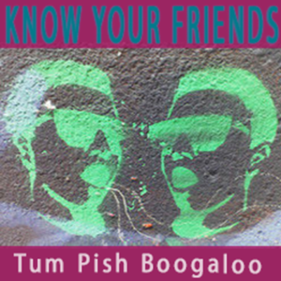 Tum Pish Boogaloo by Know Your Friends