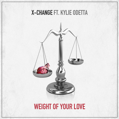 X-Change ft Kylie Odetta - Weight Of Your Love