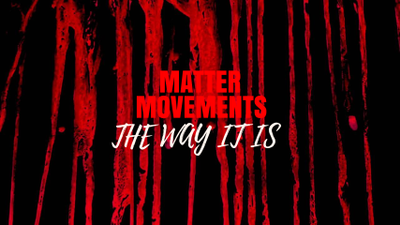 MATTER MOVEMENTS. THE WAY IT IS