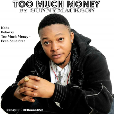 Too Much Money  by Sunnymackson Ft. Solid Star