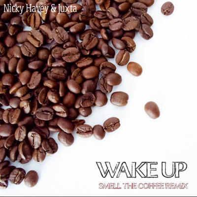 Nicky Havey & Juxta - Wake Up (Smell The Coffee Remix)