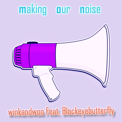 Making Our Noise  Feat. Black Eye Butterfly