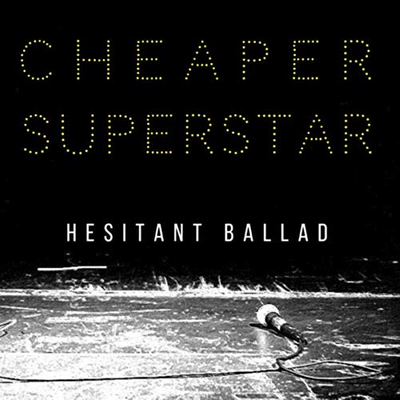 Cheaper Superstar (Hesitant Ballad)