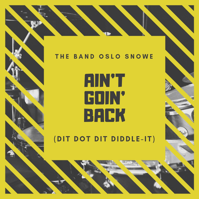 Ain't Goin' Back (Dit Dot Dit Diddle-it) --  The Band Oslo Snowe