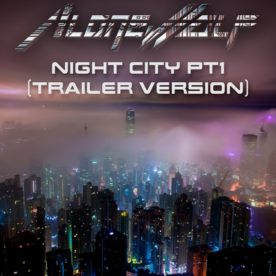 Night City Pt1 (Trailer Version)