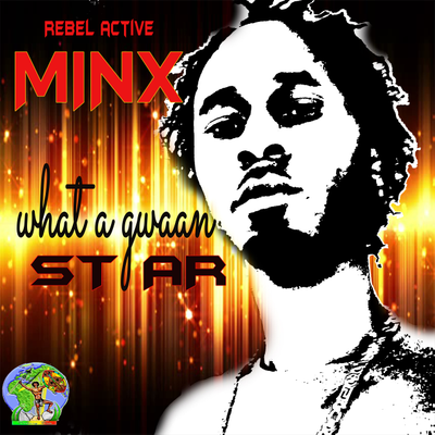 What a Gwaan Star by (Rebel active) Minx